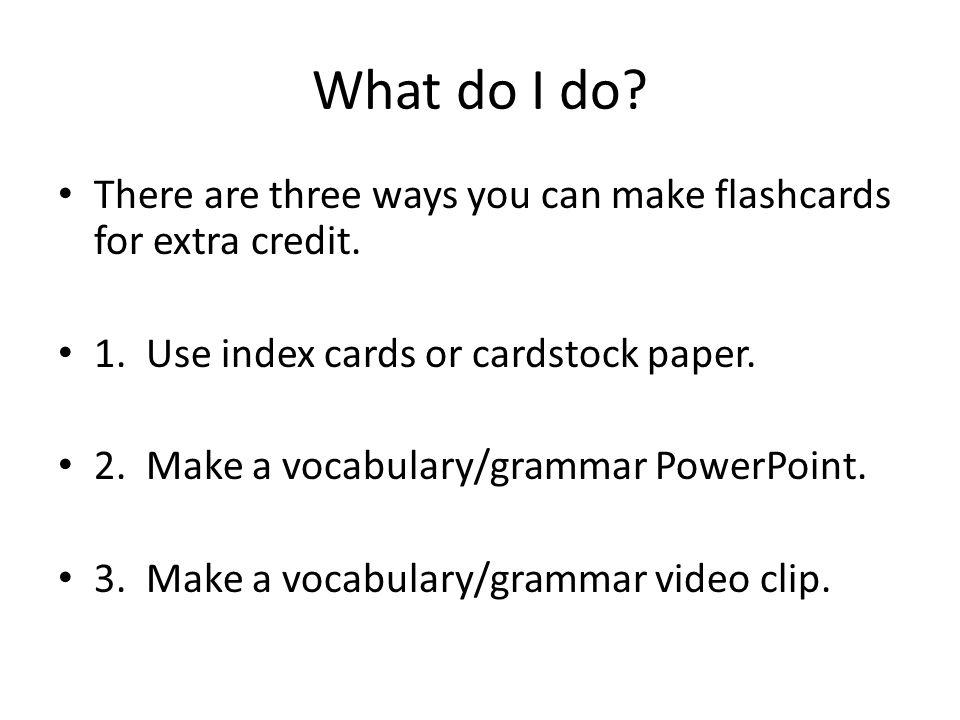 What do I do. There are three ways you can make flashcards for extra credit.