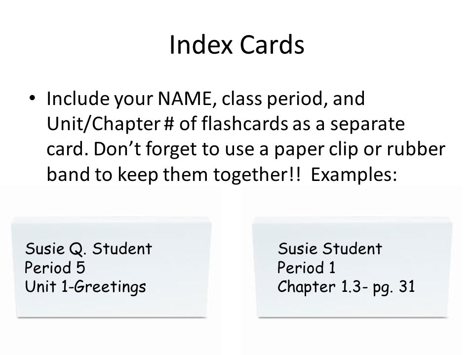 Index Cards Include your NAME, class period, and Unit/Chapter # of flashcards as a separate card.
