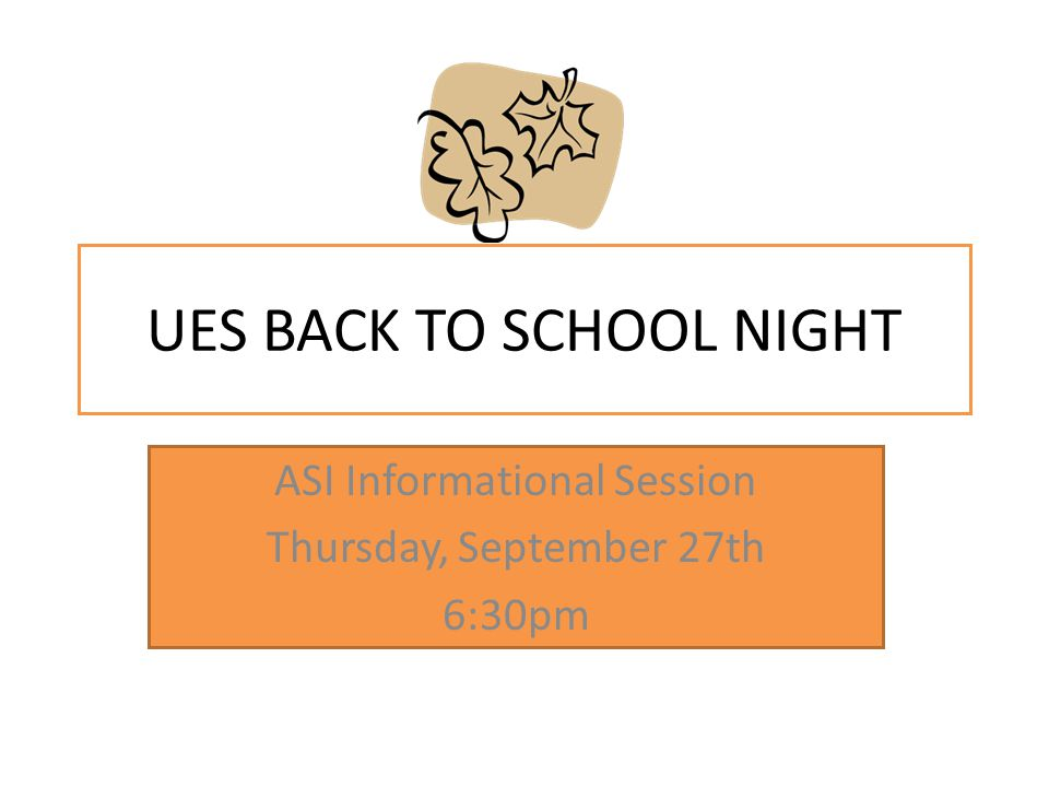 UES BACK TO SCHOOL NIGHT ASI Informational Session Thursday, September 27th 6:30pm