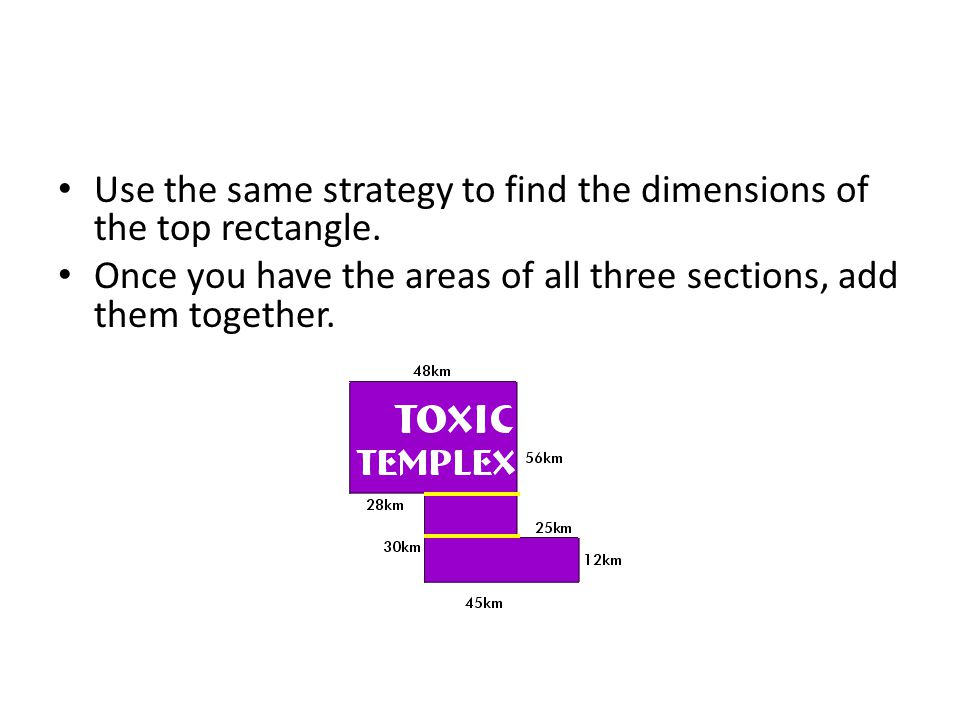 Use the same strategy to find the dimensions of the top rectangle.