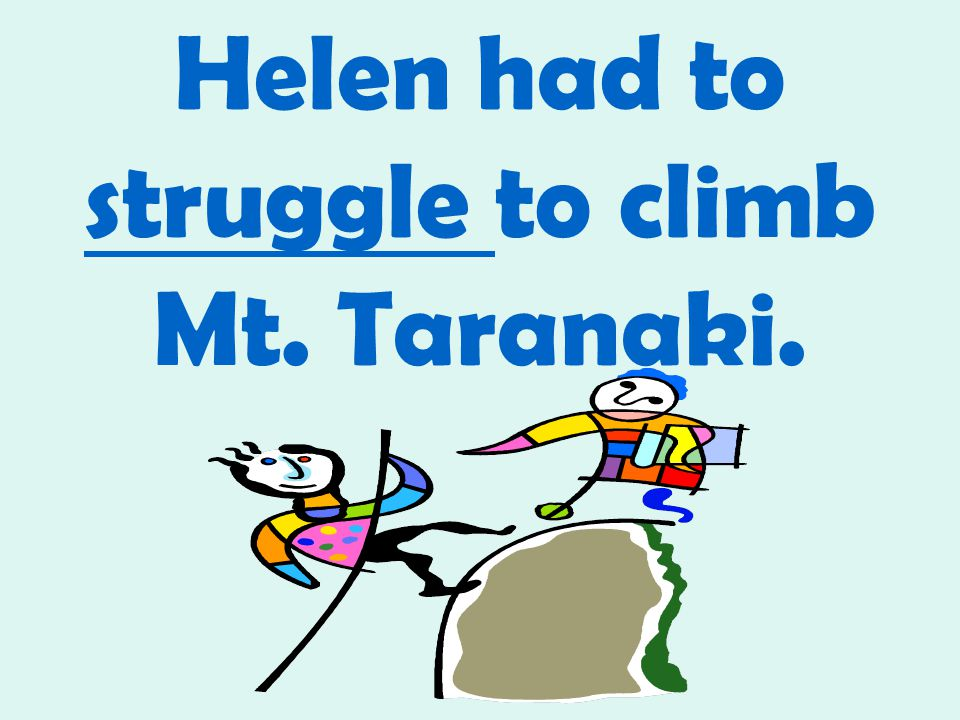 Helen had to struggle to climb Mt. Taranaki.