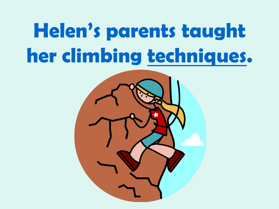 Helen's parents taught her climbing techniques.