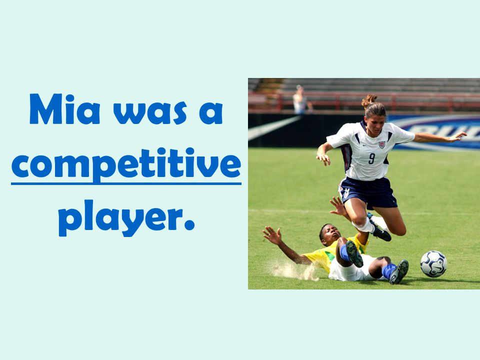 Mia was a competitive player.
