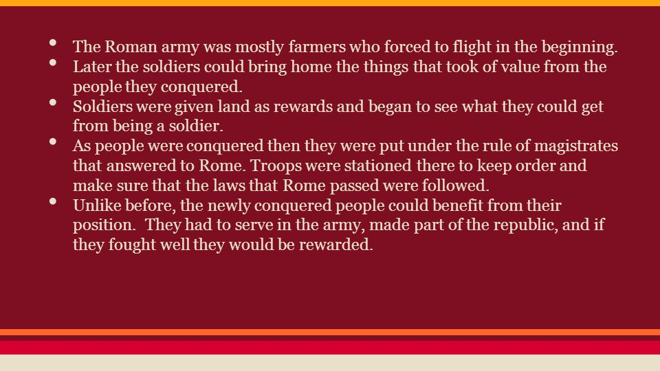 The Roman army was mostly farmers who forced to flight in the beginning. Later the soldiers could bring home the things that took of value from the pe