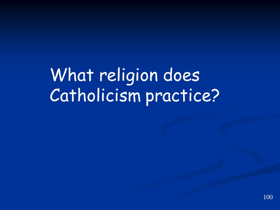 100 What religion does Catholicism practice?