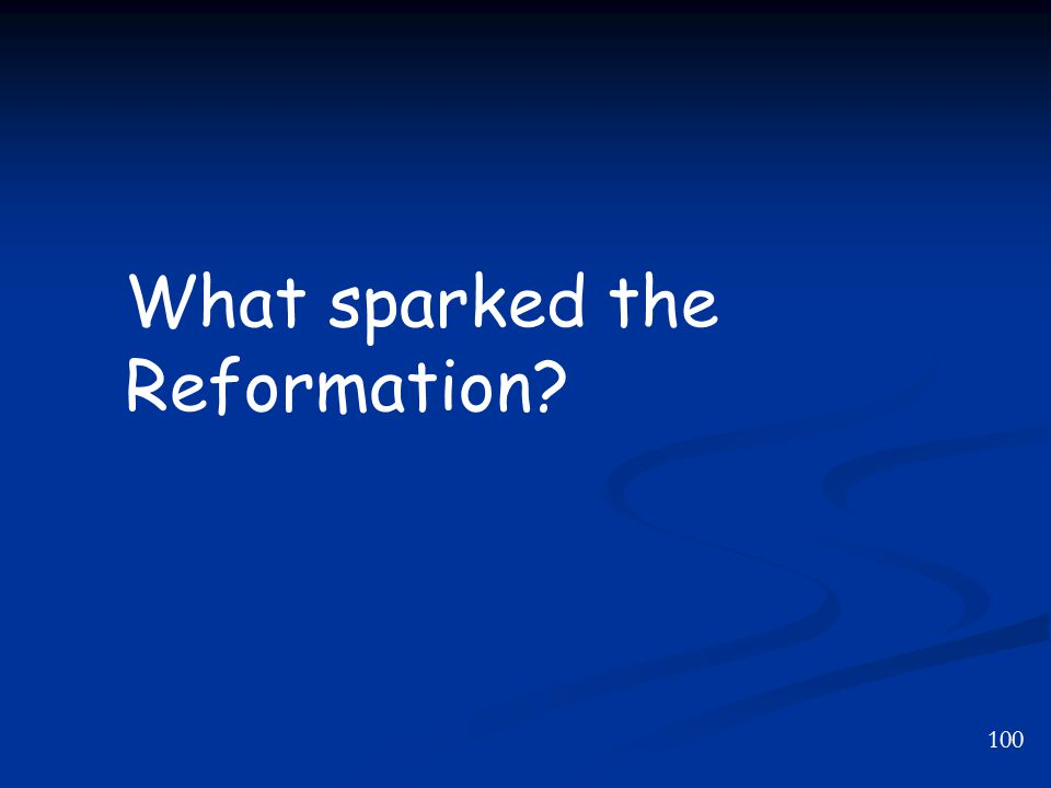 100 What sparked the Reformation