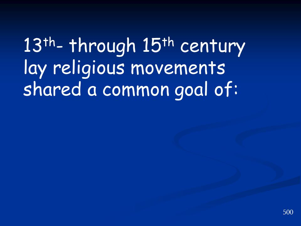 500 13 th - through 15 th century lay religious movements shared a common goal of: