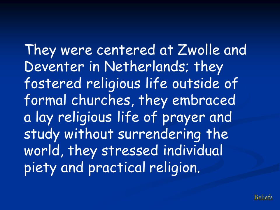 Beliefs They were centered at Zwolle and Deventer in Netherlands; they fostered religious life outside of formal churches, they embraced a lay religio