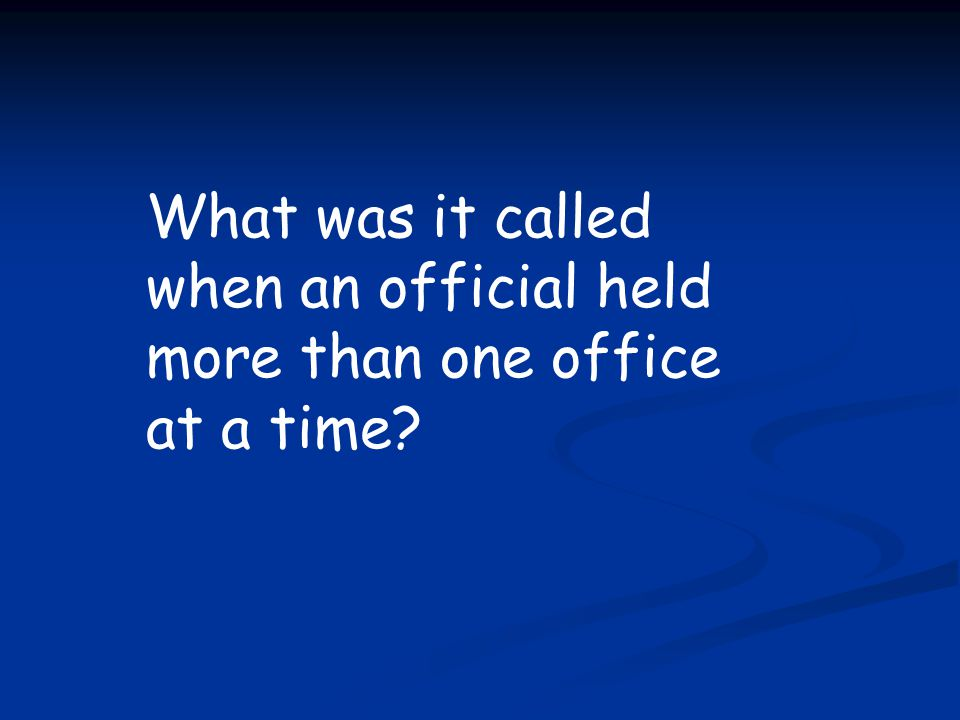 What was it called when an official held more than one office at a time