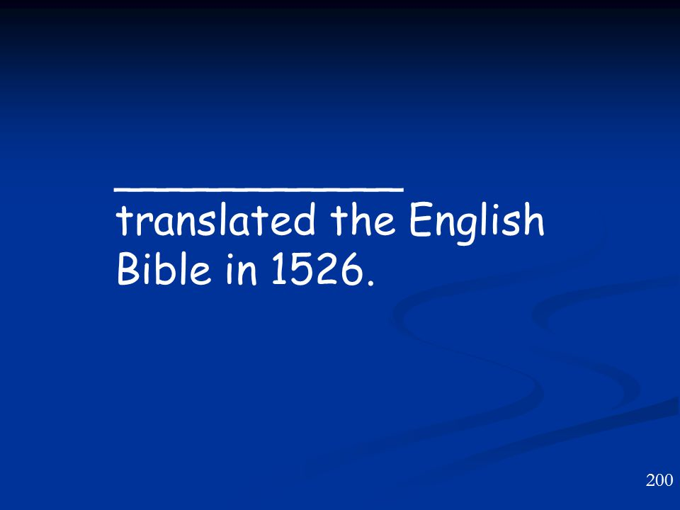 200 ___________ translated the English Bible in 1526.