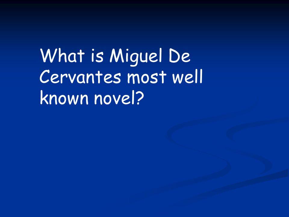 What is Miguel De Cervantes most well known novel?