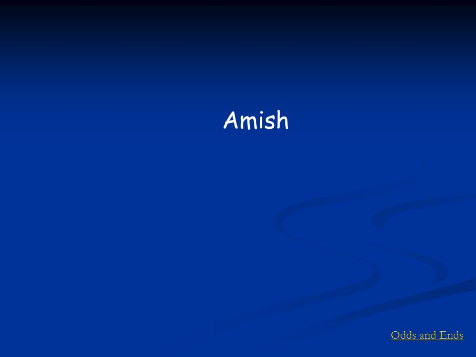 Odds and Ends Amish