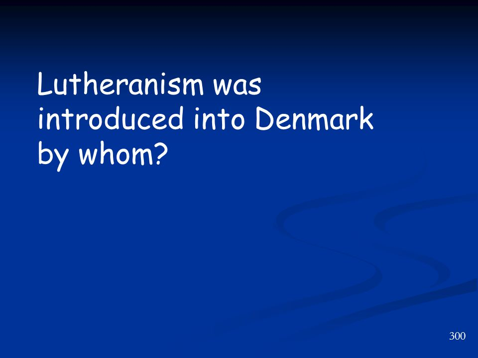 300 Lutheranism was introduced into Denmark by whom
