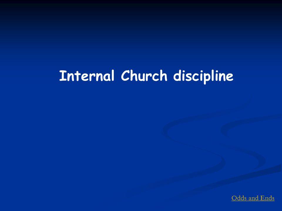 Odds and Ends Internal Church discipline