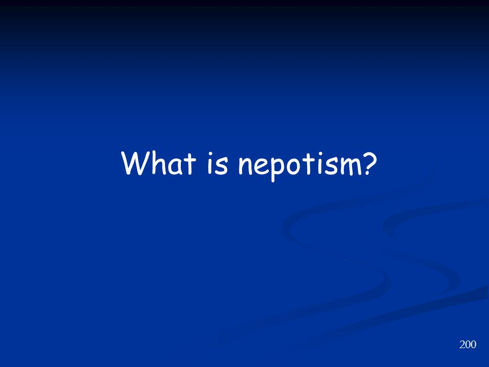 200 What is nepotism?
