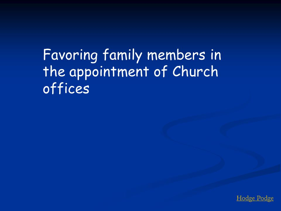Hodge Podge Favoring family members in the appointment of Church offices