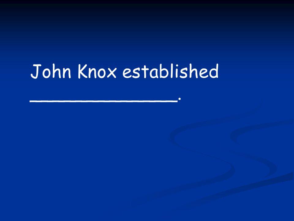 John Knox established _____________.