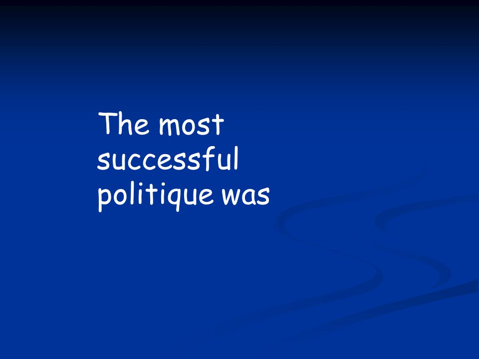 The most successful politique was