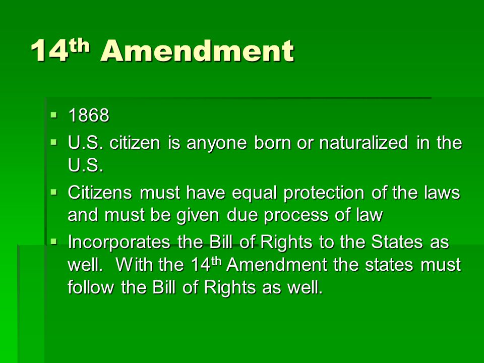 14 th Amendment  1868  U.S. citizen is anyone born or naturalized in the U.S.