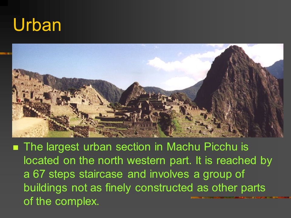 Urban The largest urban section in Machu Picchu is located on the north western part.