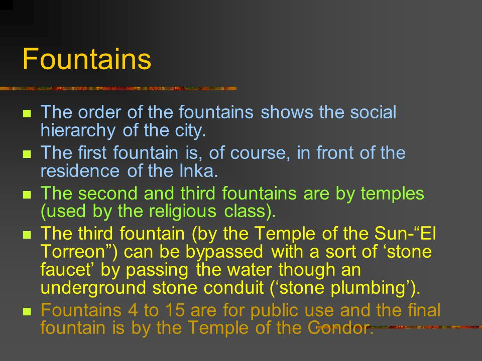 Fountains The order of the fountains shows the social hierarchy of the city.