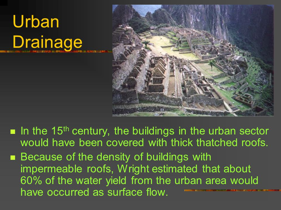 Urban Drainage In the 15 th century, the buildings in the urban sector would have been covered with thick thatched roofs.