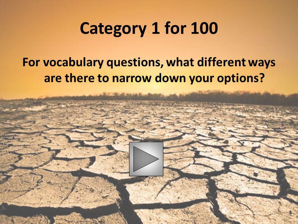 Category 1 for 100 For vocabulary questions, what different ways are there to narrow down your options?