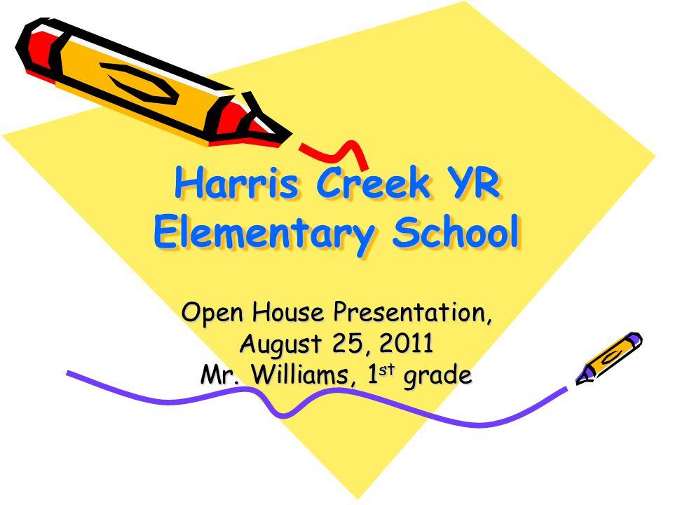 Harris Creek YR Elementary School Open House Presentation, August 25, 2011 Mr. Williams, 1 st grade
