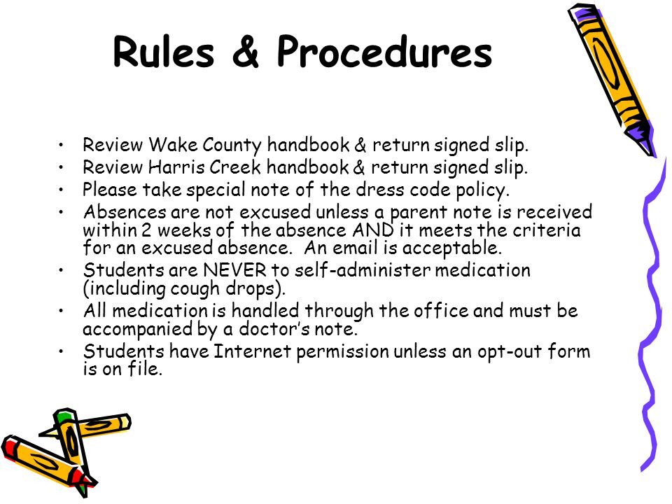 Rules & Procedures Review Wake County handbook & return signed slip. Review Harris Creek handbook & return signed slip. Please take special note of th