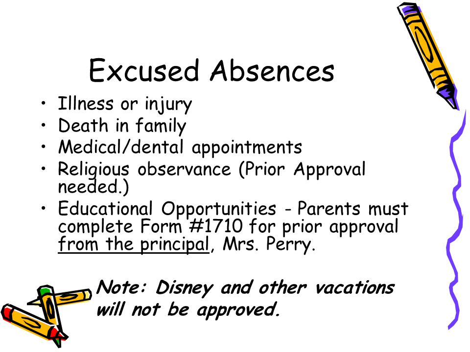 Excused Absences Illness or injury Death in family Medical/dental appointments Religious observance (Prior Approval needed.) Educational Opportunities