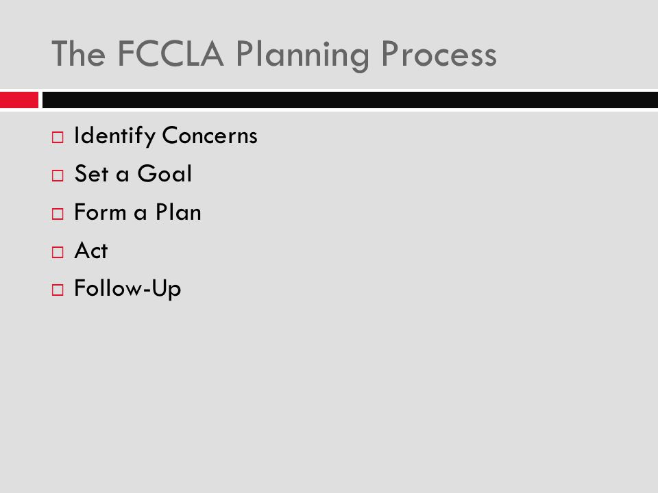 The FCCLA Planning Process  Identify Concerns  Set a Goal  Form a Plan  Act  Follow-Up