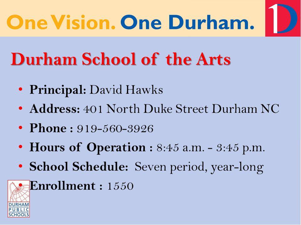 Durham School of the Arts Principal: David Hawks Address: 401 North Duke Street Durham NC Phone : 919-560-3926 Hours of Operation : 8:45 a.m.