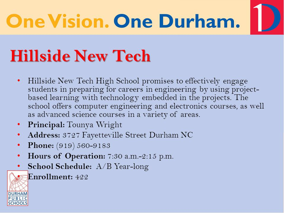 Hillside New Tech Hillside New Tech High School promises to effectively engage students in preparing for careers in engineering by using project- based learning with technology embedded in the projects.