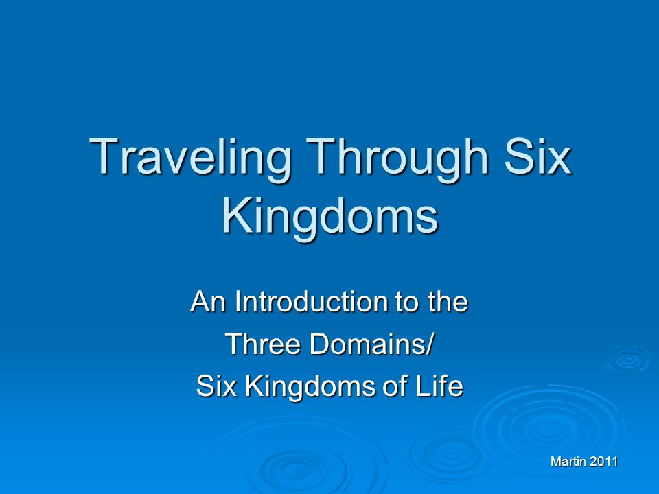 Martin 2011 Traveling Through Six Kingdoms An Introduction to the Three Domains/ Six Kingdoms of Life
