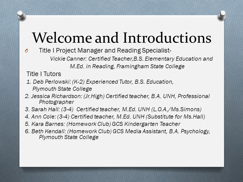 Welcome and Introductions O Title I Project Manager and Reading Specialist- Vickie Canner: Certified Teacher,B.S.