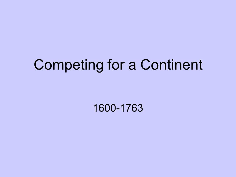 Competing for a Continent 1600-1763
