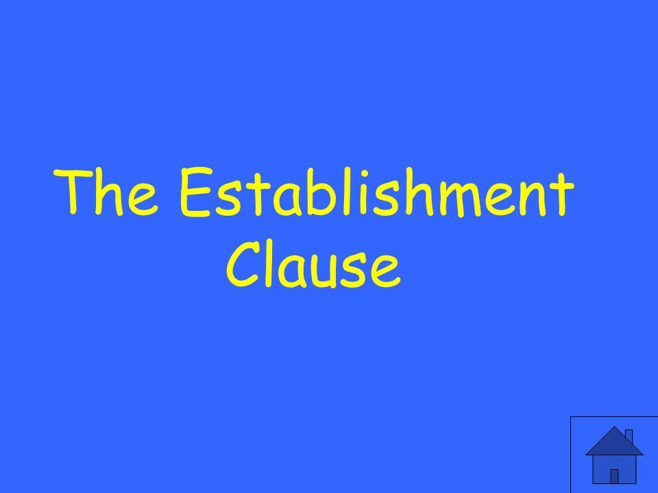 Which clause states that the federal government cannot create or endorse a specific religion