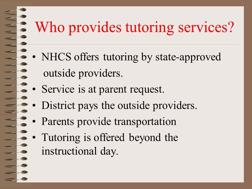 Who provides tutoring services? NHCS offers tutoring by state-approved outside providers. Service is at parent request. District pays the outside prov