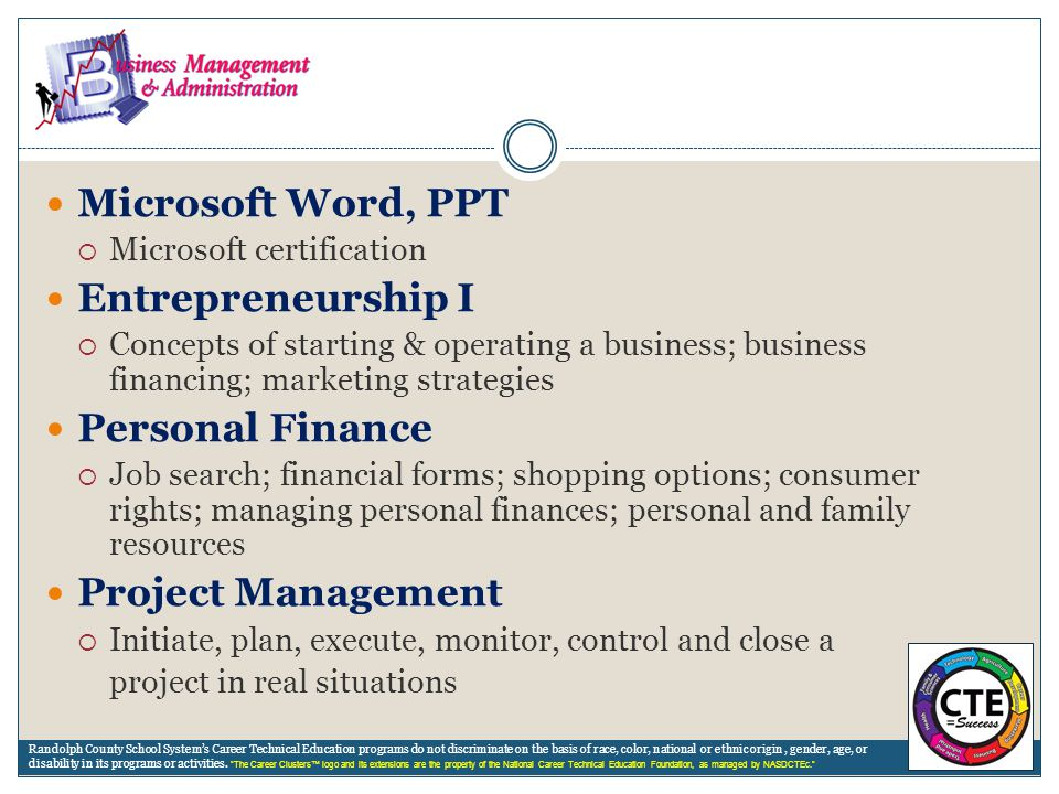 Microsoft Word, PPT  Microsoft certification Entrepreneurship I  Concepts of starting & operating a business; business financing; marketing strategi