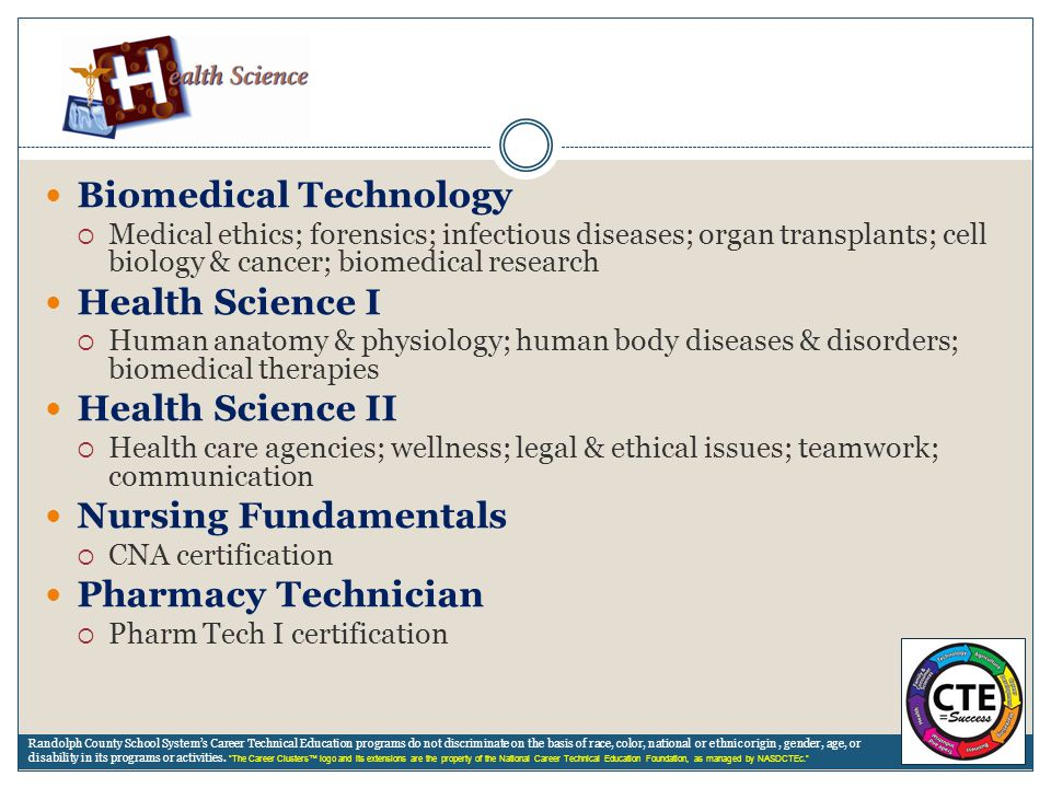 Biomedical Technology  Medical ethics; forensics; infectious diseases; organ transplants; cell biology & cancer; biomedical research Health Science I