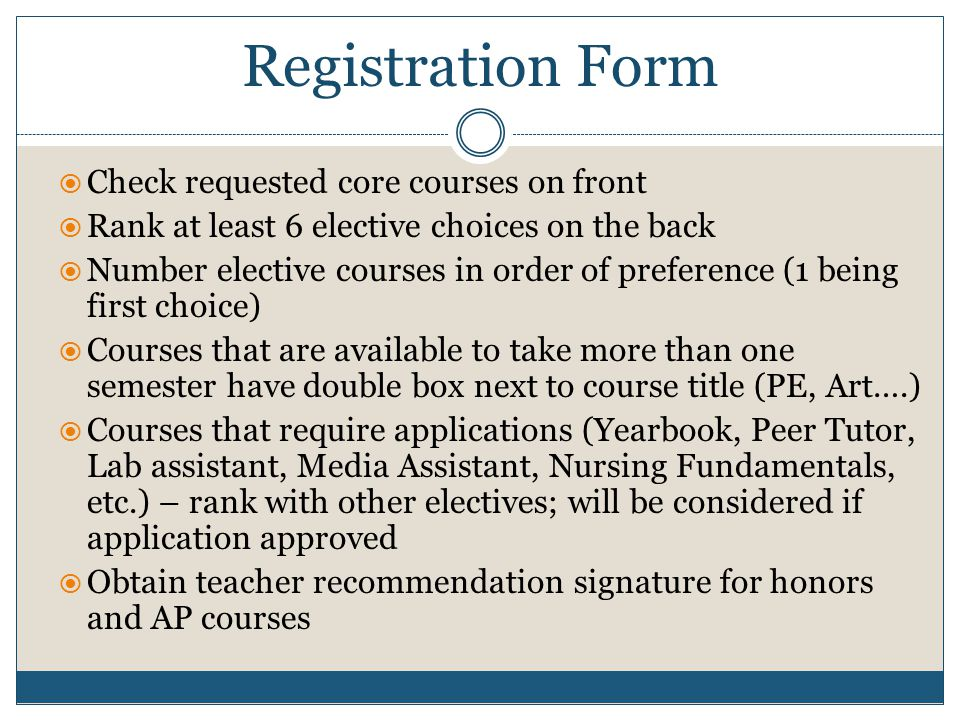 Registration Form  Check requested core courses on front  Rank at least 6 elective choices on the back  Number elective courses in order of prefere