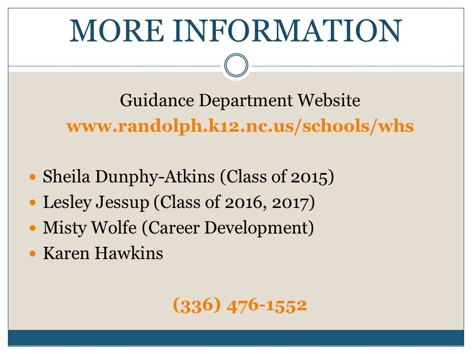 MORE INFORMATION Guidance Department Website www.randolph.k12.nc.us/schools/whs Sheila Dunphy-Atkins (Class of 2015) Lesley Jessup (Class of 2016, 201