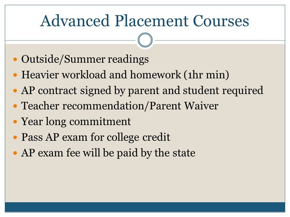 Advanced Placement Continued All AP Courses are for students who want a more rigorous course experience-it is a college level course.
