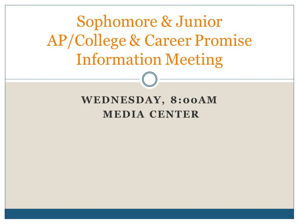 THURSDAY, 8:00AM MEDIA CENTER Freshman AP/College & Career Promise Information Meeting