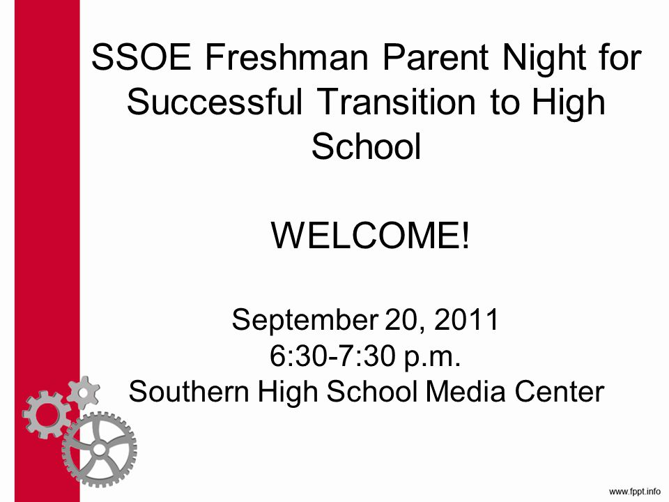 SSOE Freshman Parent Night for Successful Transition to High School WELCOME.