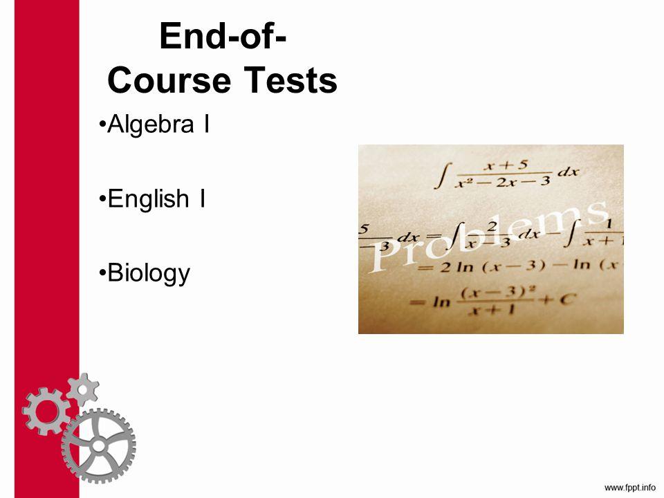End-of- Course Tests Algebra I English I Biology