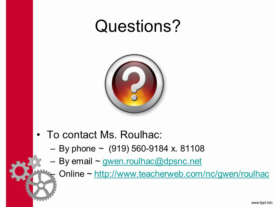Questions. To contact Ms. Roulhac: –By phone ~ (919) 560-9184 x.