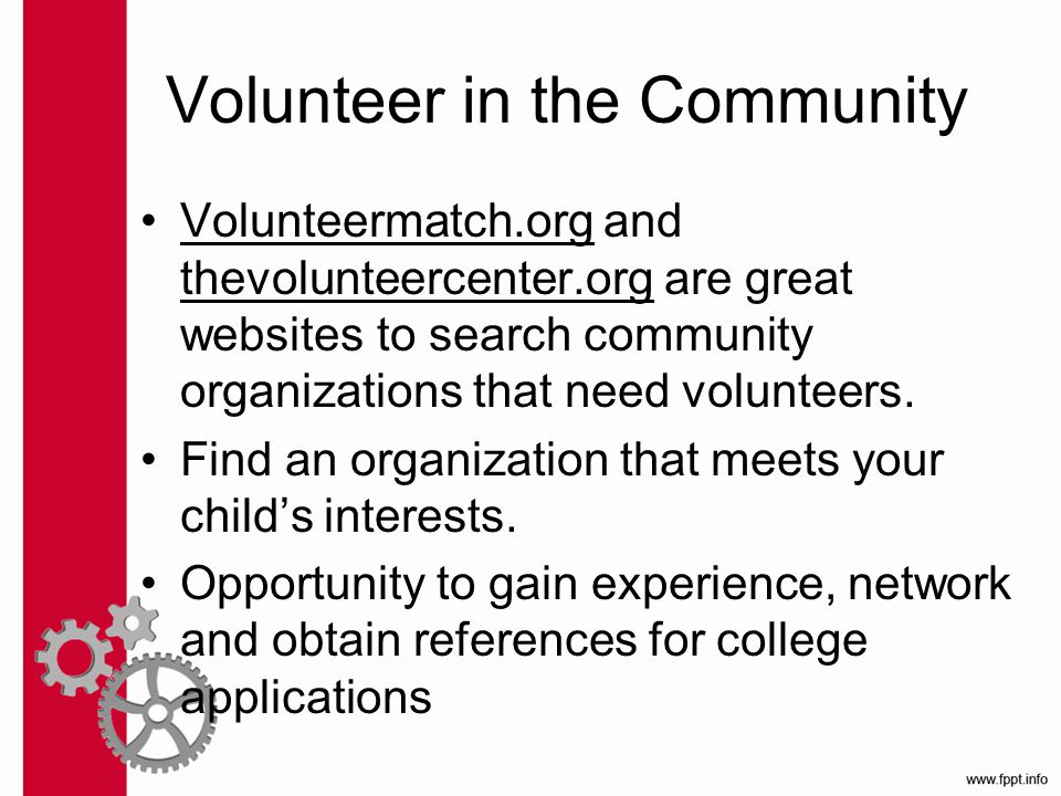 Volunteer in the Community Volunteermatch.org and thevolunteercenter.org are great websites to search community organizations that need volunteers.