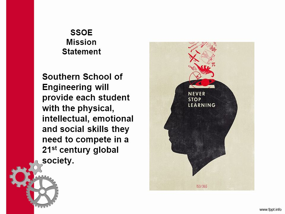 SSOE Mission Statement Southern School of Engineering will provide each student with the physical, intellectual, emotional and social skills they need to compete in a 21 st century global society.