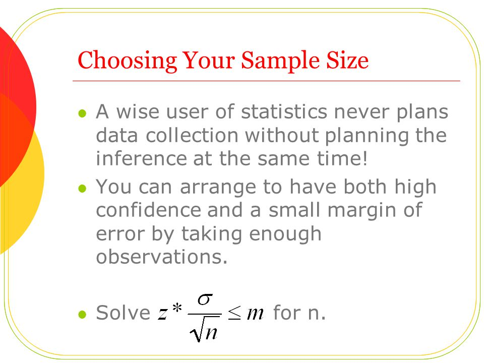 Choosing Your Sample Size A wise user of statistics never plans data collection without planning the inference at the same time.